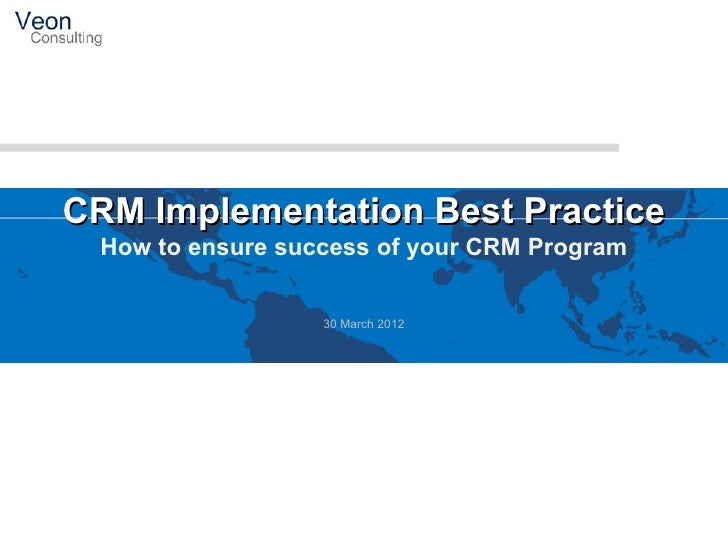 CRM Implementation Best Practice  How to ensure success of your CRM Program                   30 March 2012