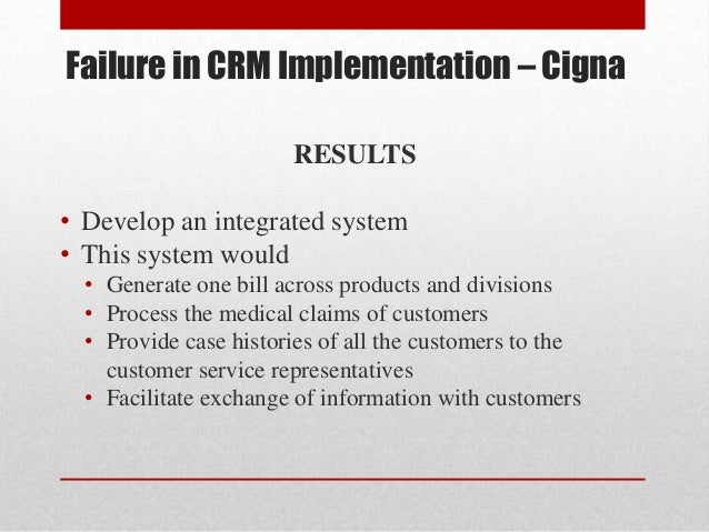 crm implementation failure at cigna corporation case study Critical success factors in implementing  sap erp  case studies  critical factors for success and failures of an implementation this field project is a study.