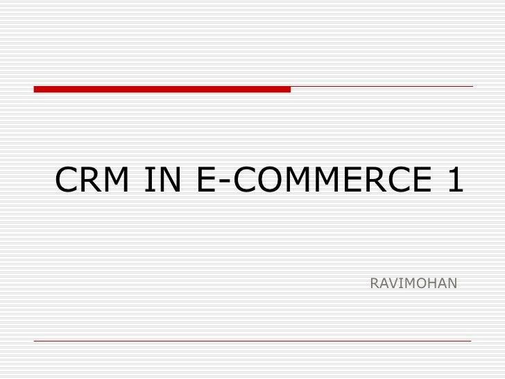 CRM IN E-COMMERCE 1 RAVIMOHAN
