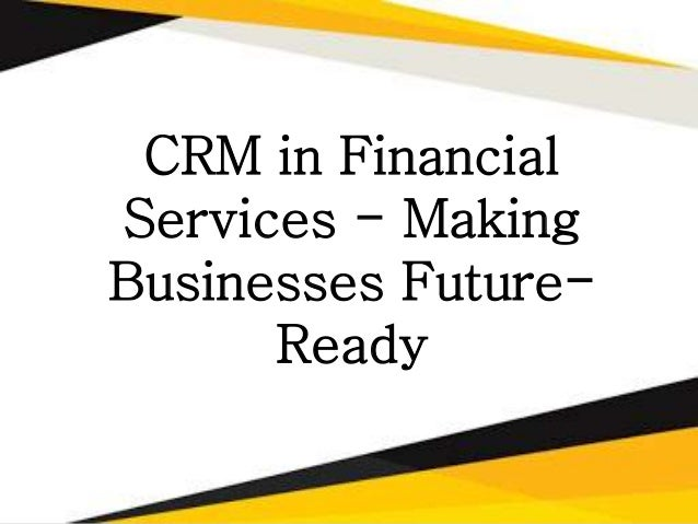 CRM in Financial Services - Making Businesses Future- Ready