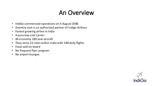 An Overview  • IndiGo commenced operations on 4 August 2006  • Zoomtra.com is an authorized partner of Indigo Airlines  • ...