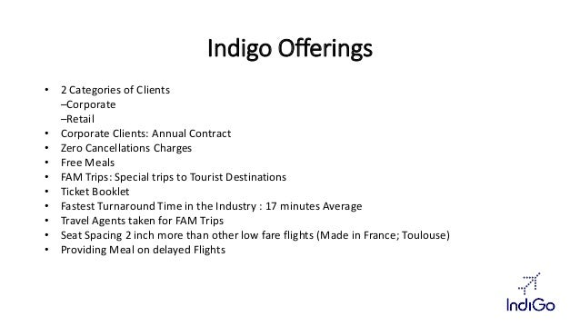Indigo Offerings  • 2 Categories of Clients  –Corporate  –Retail  • Corporate Clients: Annual Contract  • Zero Cancellatio...