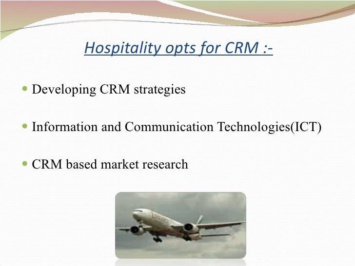 Hospitality opts for CRM :- <ul><li>Developing CRM strategies </li></ul><ul><li>Information and Communication Technologi...