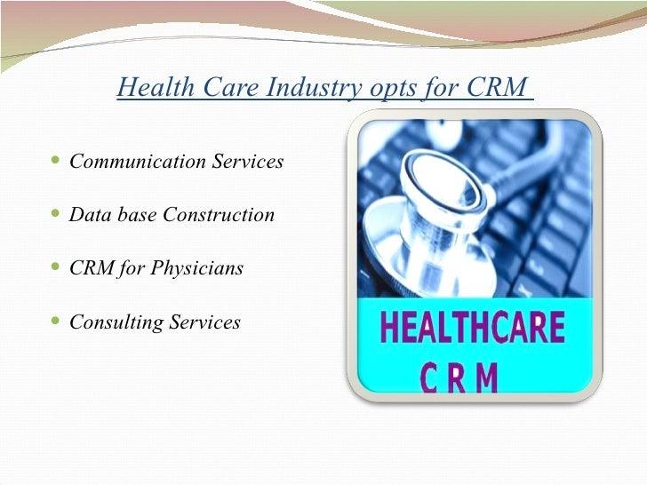 Health Care Industry opts for CRM  <ul><li>Communication Services  </li></ul><ul><li>Data base Construction  </li></ul><ul...