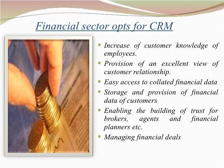 Financial sector opts for CRM <ul><li>Increase of customer knowledge of employees.  </li></ul><ul><li>Provision of an exce...