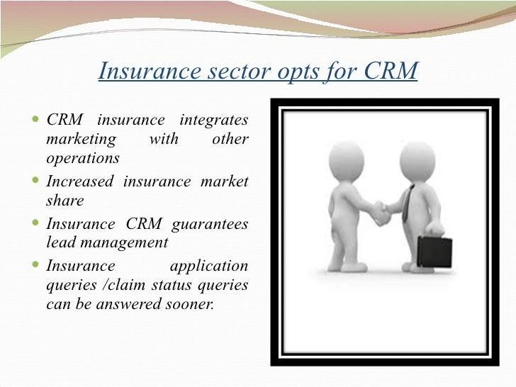 Insurance sector opts for CRM <ul><li>CRM insurance integrates marketing with other operations  </li></ul><ul><li>Increase...