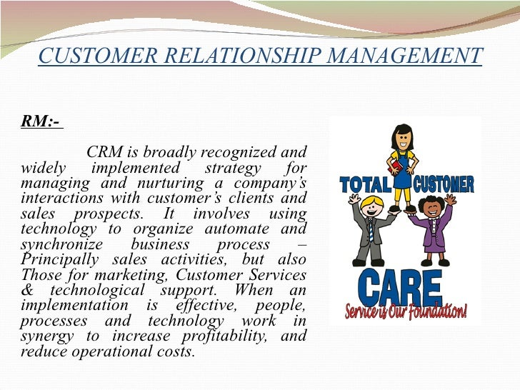 CUSTOMER RELATIONSHIP MANAGEMENT <ul><li>CRM:-  </li></ul><ul><li>CRM is broadly recognized and widely implemented strateg...