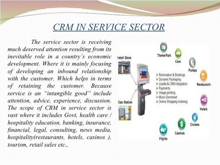 CRM IN SERVICE SECTOR <ul><ul><li>The service sector is receiving much deserved attention resulting from its inevitable ro...