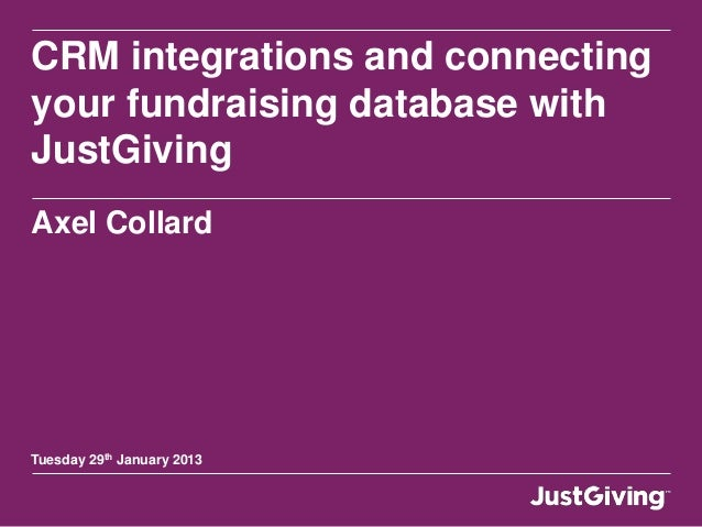 CRM integrations and connectingyour fundraising database withJustGivingAxel CollardTuesday 29th January 2013
