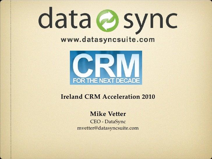 Ireland CRM Acceleration 2010            Mike Vetter           CEO - DataSync      mvetter@datasyncsuite.com