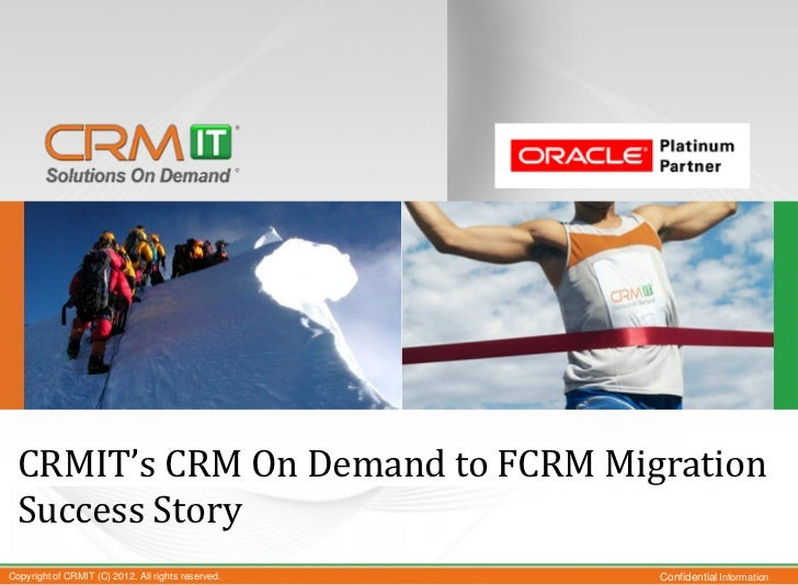 CRMIT's CRM On Demand to FCRM Migration Success StoryCopyright of CRMIT (C) 2012. All rights reserved.   Confidential Info...