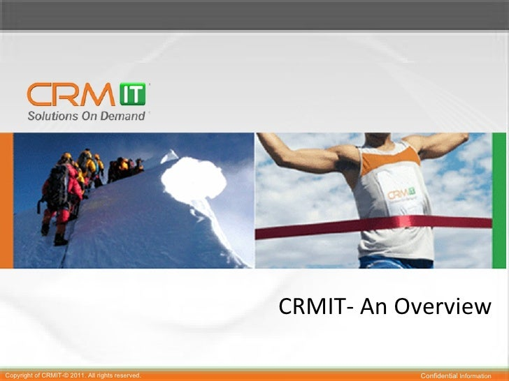 CRMIT- An OverviewCopyright of CRMIT-© 2011. All rights reserved.              Confidential Information
