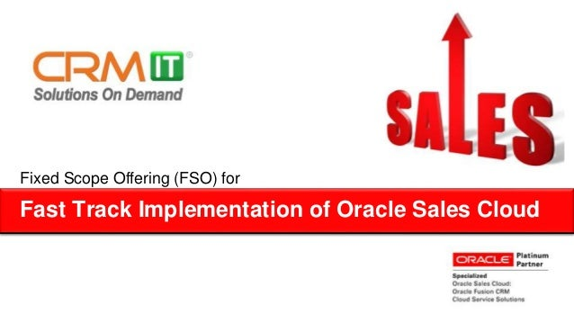 Fixed Scope Offering (FSO) for  Fast Track Implementation of Oracle Sales Cloud