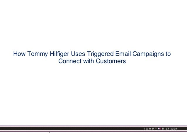 1How Tommy Hilfiger Uses Triggered Email Campaigns toConnect with Customers