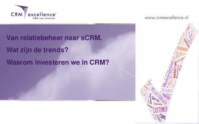 Van relatiebeheer naar sCRM. Wat zijn de trends? Waarom investeren we in CRM?