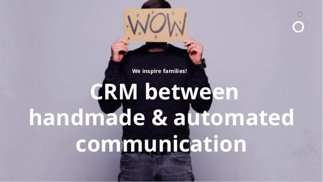 1 1 CRM between handmade & automated communication We inspire families!