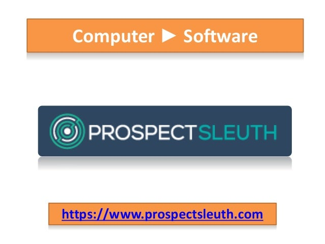 Computer ► Software https://www.prospectsleuth.com