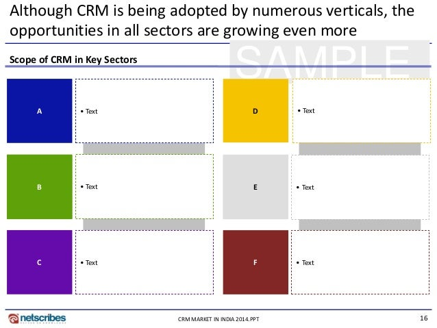 16CRM MARKET IN INDIA 2014.PPT SAMPLE Although CRM is being adopted by numerous verticals, the opportunities in all sector...