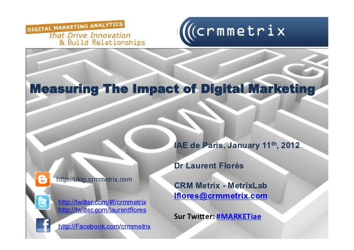 Measuring The Impact of Digital Marketing                                       IAE de Paris, January 11th, 2012          ...
