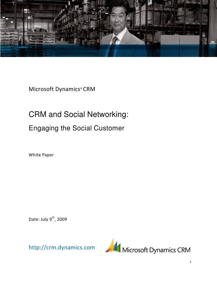 Microsoft Dynamics® CRM    CRM and Social Networking: Engaging the Social Customer   White Paper     Date: July 9th, 2009 ...