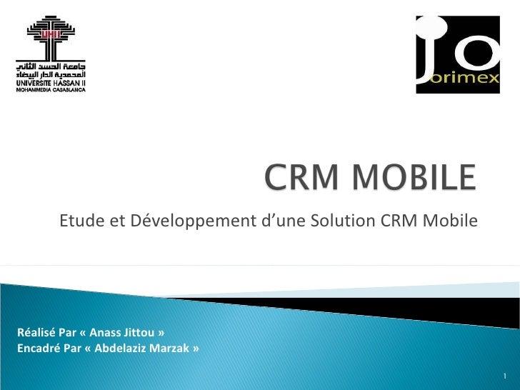 Etude et Développement d'une Solution CRM Mobile Réalisé Par «Anass Jittou» Encadré Par «Abdelaziz Marzak»