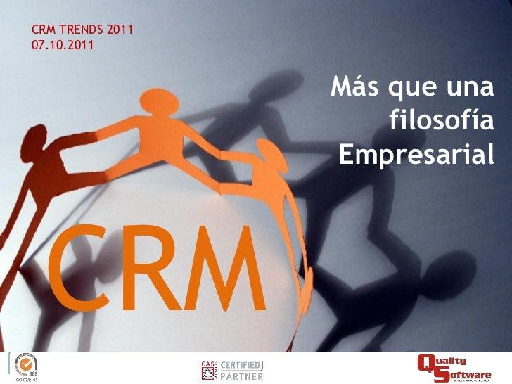 CRM TRENDS 201107.10.2011                  Más que una                      filosofía                  Empresarial CRM