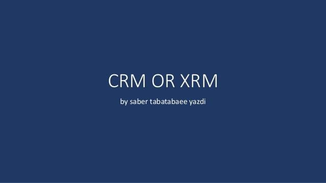 CRM OR XRM by saber tabatabaee yazdi