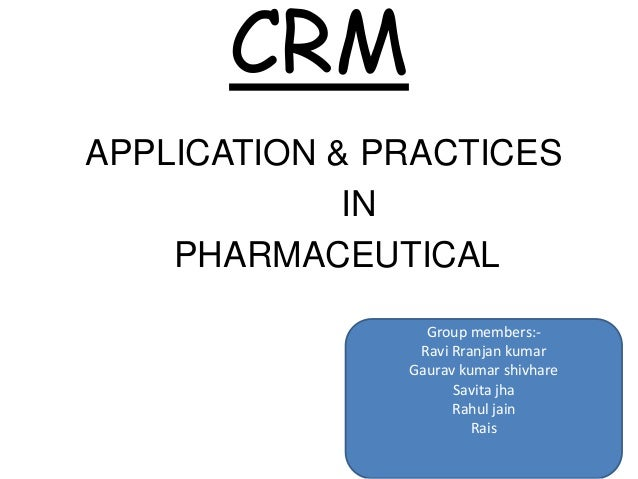 CRMAPPLICATION & PRACTICES             IN    PHARMACEUTICAL                 Group members:-                Ravi Rranjan ku...