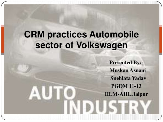 CRM practices Automobile  sector of Volkswagen                  Presented By:-                  Muskan Asnani             ...
