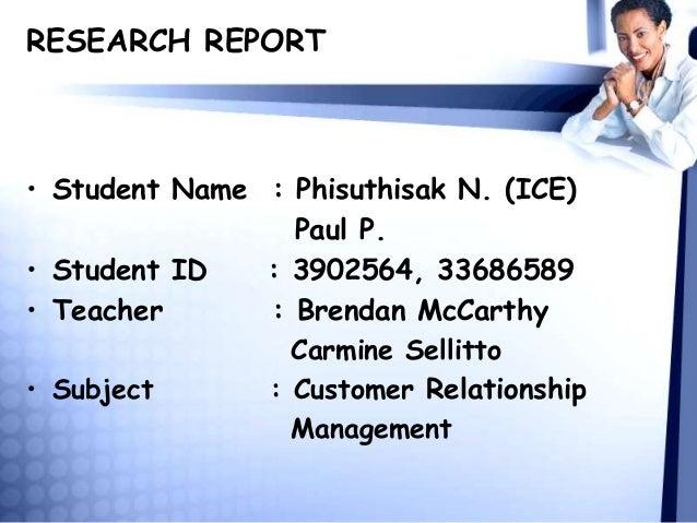 RESEARCH REPORT • Student Name : Phisuthisak N. (ICE) Paul P. • Student ID : 3902564, 33686589 • Teacher : Brendan McCarth...