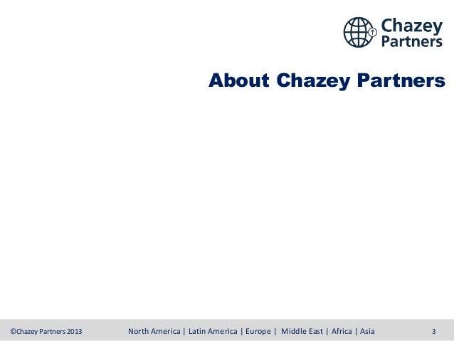 About Chazey Partners  ©Chazey Partners 2013  North America | Latin America | Europe | Middle East | Africa | Asia  3
