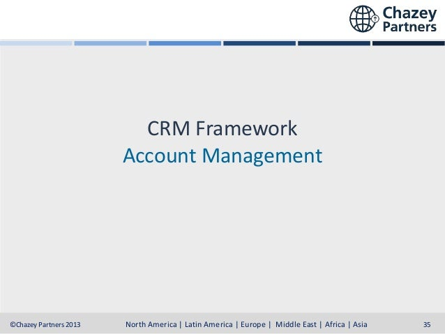CRM Framework Account Management  North America | Latin America | Europe | Middle East & Africa | Asia-Pacific North Ameri...