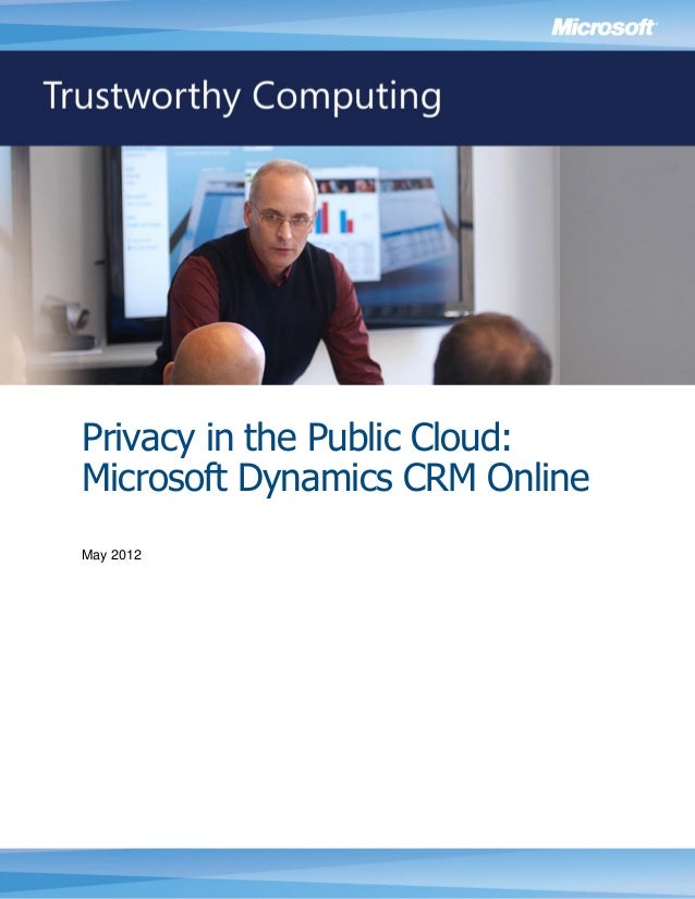 Privacy in the Public Cloud:Microsoft Dynamics CRM OnlineMay 2012