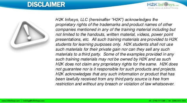 "DISCLAIMER       H2K Infosys, LLC (hereinafter ""H2K"") acknowledges the       proprietary rights of the trademarks and prod..."