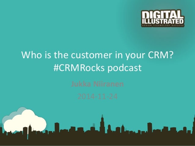 Who is the customer in your CRM?  #CRMRocks podcast  Jukka Niiranen  2014-11-24
