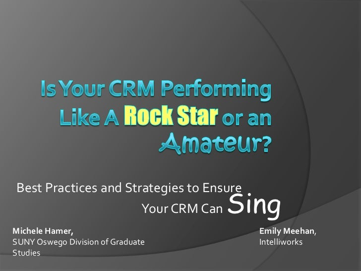 Best Practices and Strategies to Ensure                      Your CRM Can  SingMichele Hamer,                            E...