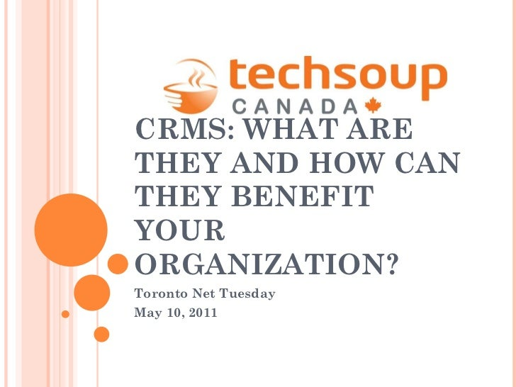 CRMS: WHAT ARE THEY AND HOW CAN THEY BENEFIT YOUR ORGANIZATION? Toronto Net Tuesday  May 10, 2011