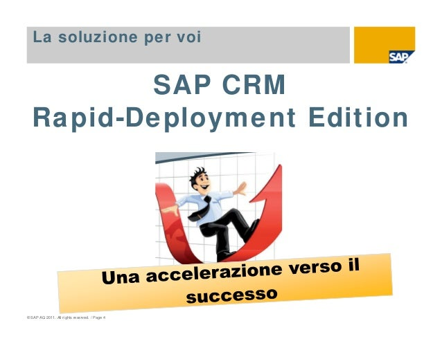 © SAP AG 2011. All rights reserved. / Page 4 SAP CRM Rapid-Deployment Edition La soluzione per voi
