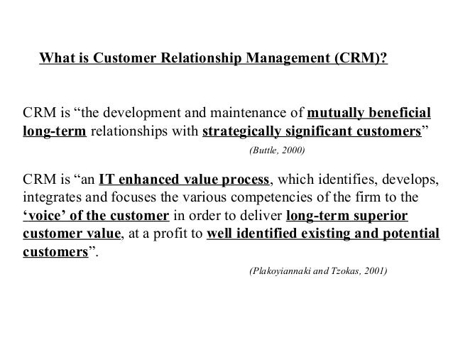 """What is Customer Relationship Management (CRM)?  CRM is """"the development and maintenance of mutually beneficial long-term ..."""