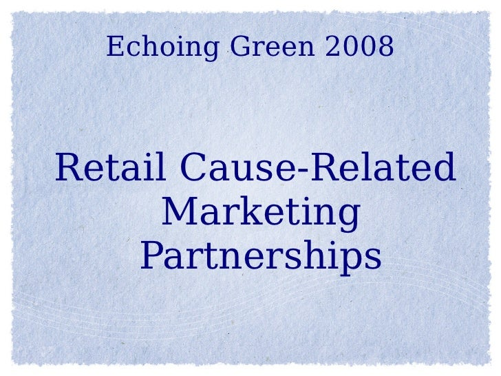 Echoing Green 2008    Retail Cause-Related      Marketing     Partnerships