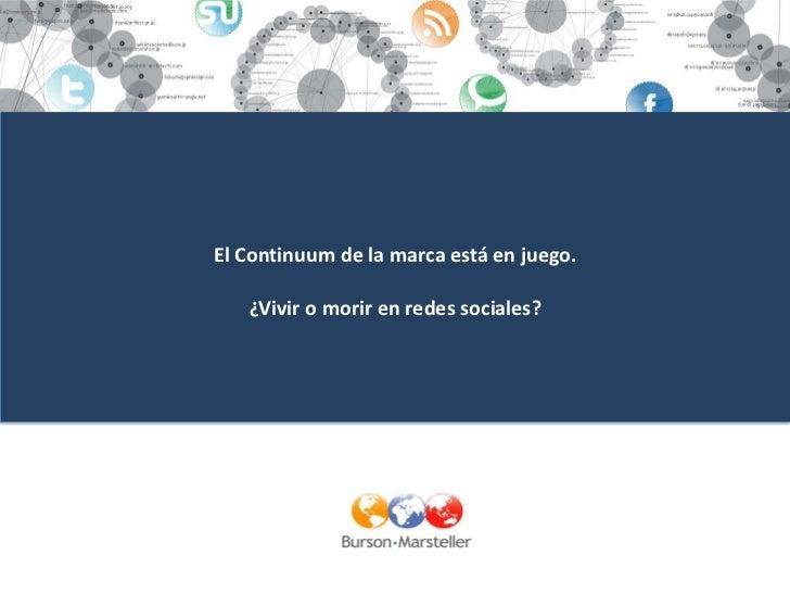 El Continuum de la marca está en juego.   ¿Vivir o morir en redes sociales?