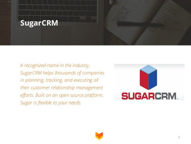 SugarCRM  A recognized name in the industry, SugarCRM helps thousands of companies in planning, tracking, and executing al...