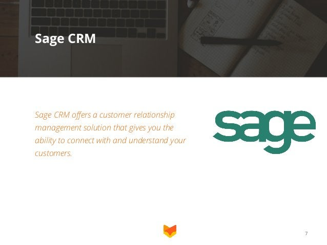 Sage CRM  Sage CRM offers a customer relationship management solution that gives you the ability to connect with and under...