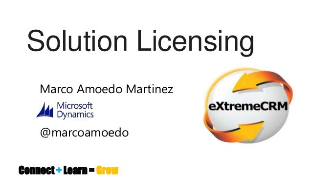 Solution Licensing    Marco Amoedo Martinez    @marcoamoedoConnect + Learn = Grow