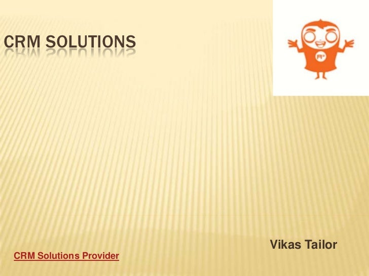 CRM SOLUTIONS                         Vikas TailorCRM Solutions Provider