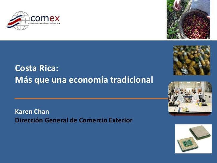 Costa Rica:Más que una economía tradicionalKaren ChanDirección General de Comercio Exterior