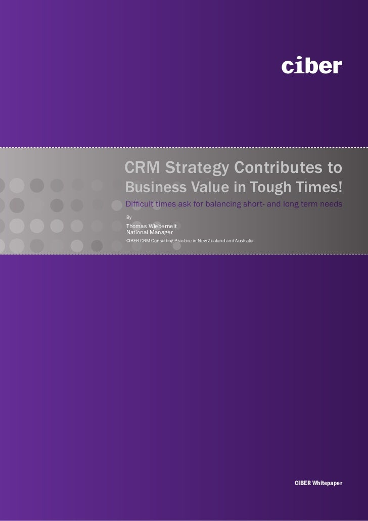 CRM Strategy Contributes toBusiness Value in Tough Times!Difficult times ask for balancing short- and long term needsByTho...