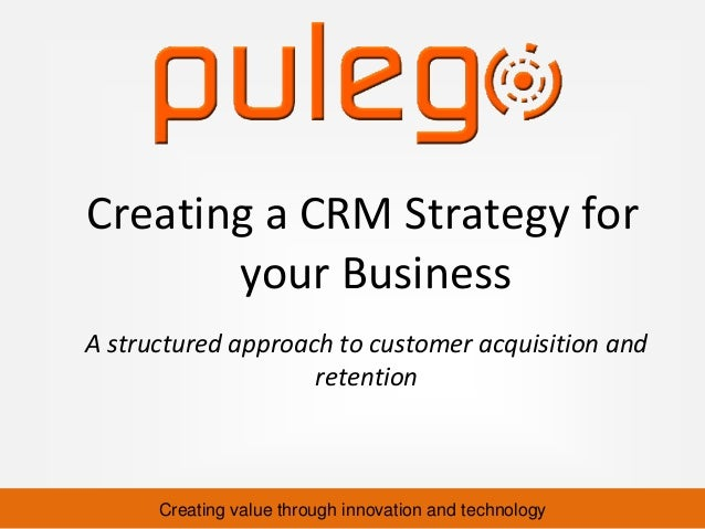 Creating a CRM Strategy for       your BusinessA structured approach to customer acquisition and                    retent...