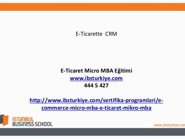 E-Ticarette Hukuk E-Ticarette CRM  E-Ticaret Micro MBA Eğitimi E-Ticaret Micro MBA Eğitimi www.ibsturkiye.com www.ibsturki...