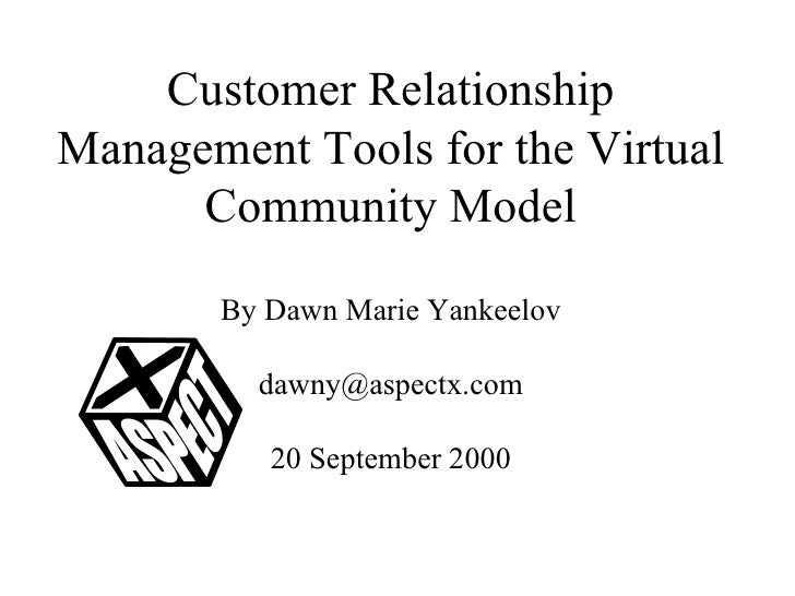 Customer Relationship Management Tools for the Virtual Community Model By Dawn Marie Yankeelov [email_address] 20 Septembe...
